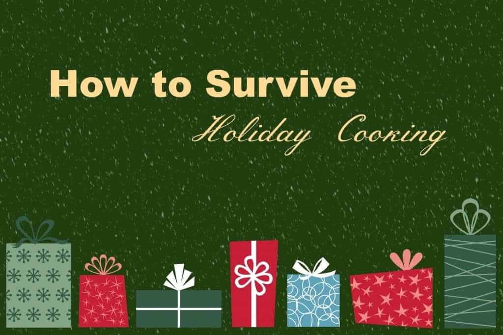 How to Survive Holiday Cooking